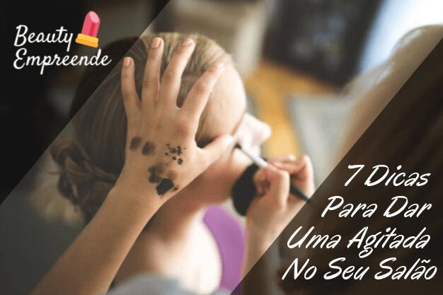 7 Dicas Para Dar Uma Agitada No Seu Salão