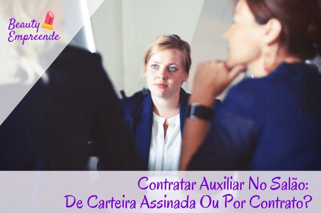 Contratar Auxiliar No Salão: De Carteira Assinada Ou Por Contrato?