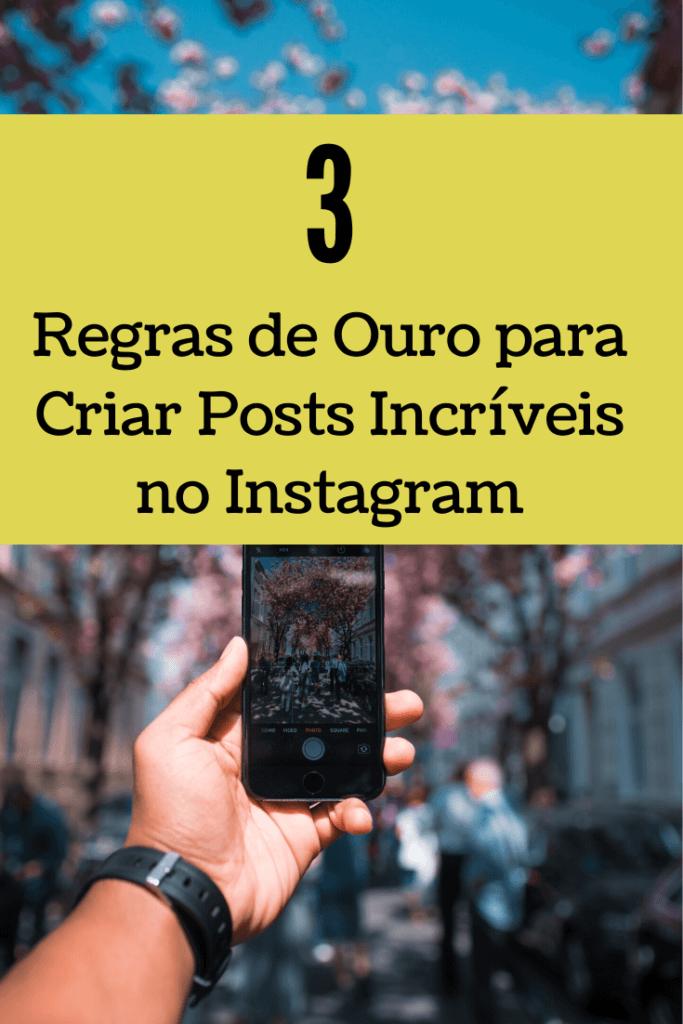 3 Regras de Ouro para Criar Posts Incríveis no Instagram